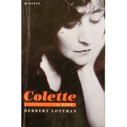 HERBERT LOTTMAN Colette - a life 1991 MINERVA Biographie anglais++