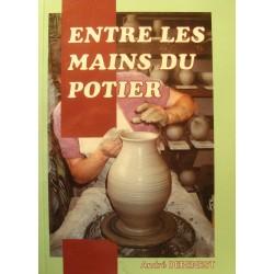 ANDRE DEBENEST entre les mains du potier 1996 Auto-editions - Poterie EX++