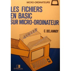 C. DELANNOY les fichiers en basic sur micro-ordinateur 1984 Eyrolles EX++
