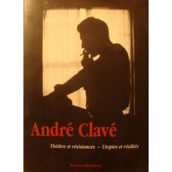 ANDRÉ CLAVÉ théâtre et résistances - utopies et réalités 1998 Galliard