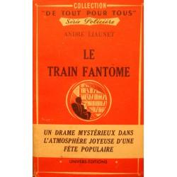 ANDRÉ LIAUNET le train fantome 1948 UNIVERS EDITIONS policier RARE++