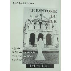 JEAN-PAUL LE GOFF le fantôme du sacré-coeur - Chevalier de La Barre - Livre Libre