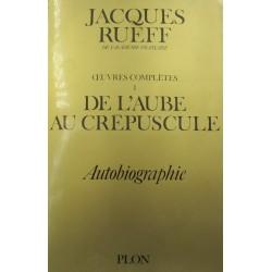 JACQUES RUEFF Oeuvres complètes T1 - de l'aube au crepuscule - autobiographie 1977