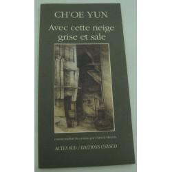 CH'OE YUN avec cette neige grise et sale 1995 Actes Sud - Roman coréen