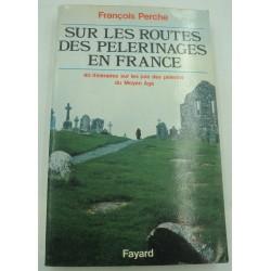 FRANÇOIS PERCHE sur les routes des pèlerinages en France - Moyen Age 1980 Fayard