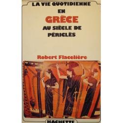 ROBERT FLACELIERE la vie en grece au siècle de Périclès 1976 HACHETTE++
