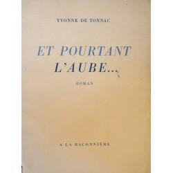 YVONNE DE TONNAC et pourtant l'aube.. 1943 Baconniere - Roman++
