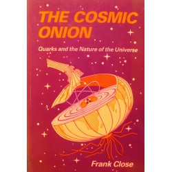 FRANK CLOSE the cosmic onion - quarks and the nature of the universe 1983 Heinemann++