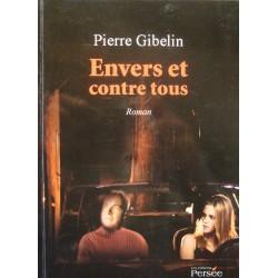 PIERRE GIBELIN envers et contre tous 2009 PERSÉE roman EX++