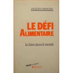 JACQUES CHONCHOL le défi alimentaire - la faim dans le monde 1987 LAROUSSE++