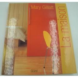 MARY GILLIATT la maison - décoration intérieur 2002 Grund