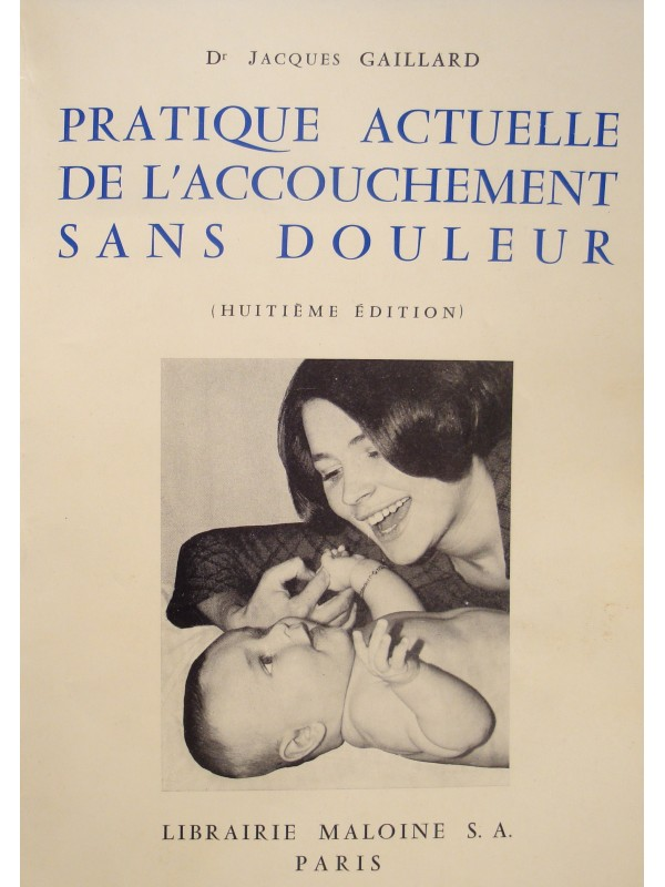 JACQUES GAILLARD pratique de l'accouchement sans douleur 1967 MALOINE++